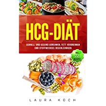 HCG-Diät: Schnell und gesund abnehmen, Fett verbrennen und Stoffwechsel beschleunigen. (German Edition)