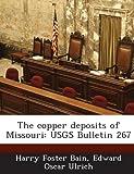 The Copper Deposits of Missouri, Harry Foster Bain and Edward Oscar Ulrich, 1288902239