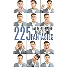 225 Gay Men Expose Their Secret Fantasies (Gay Men Get Intimate Book 2)