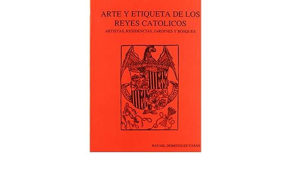 Arte y etiqueta de los Reyes Católicos: Artistas, residencias, jardines y bosques (Spanish Edition): Rafael Domínguez Casas: 9788438101926: Amazon.com: ...