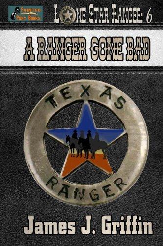 A Ranger Gone Bad (Lone Star Ranger) (Volume 6)