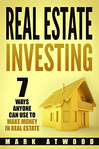 !BEST Real Estate Investing: 7 Ways ANYONE Can Use To Make Money In Real Estate PDF
