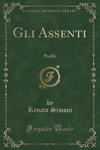 Gli Assenti: Profili (Classic Reprint) (Italian Edition)