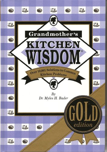 Grandmother's Kitchen Wisdom - Gold Edition - More Usable Food Facts And Household Hints Than Any Single Book Ever (Grande Executive Leather)
