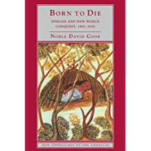 Born to Die: Disease and New World Conquest, 1492-1650