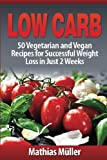 Low Carb Recipes: 50 Vegetarian and Vegan Recipes for Successful Weight Loss in Just 2 Weeks: Volume 6