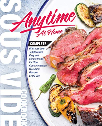 Sous Vide Cookbook Anytime At Home: Complete Effortless Low-Temperature Easy and Simple Meals for Slow Cook Immersion Circulator Recipes Every Day (Best Complete Effortless Sous Vide 1) by Brett Hammend
