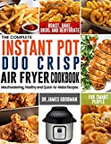 The Complete Instant Pot Duo Crisp Air Fryer Cookbook: Mouthwatering, Healthy and Quick-to-Make Recipes for Smart People…