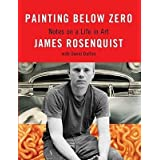 [(Painting Below Zero: Notes on a Life in Art )] [Author: James Rosenquist] [Apr-2010]