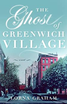 The Ghost of Greenwich Village: A Novel by [Graham, Lorna]
