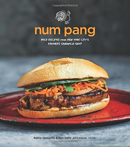 Num Pang: Bold Recipes from New York City's Favorite Sandwich Shop by Ratha Chaupoly, Ben Daitz, Raquel Pelzel