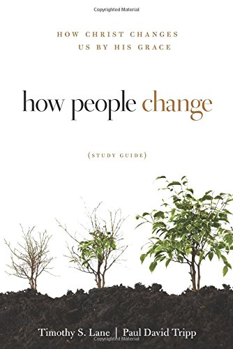 (How People Change Study Guide: How Christ Changes Us by His Grace)