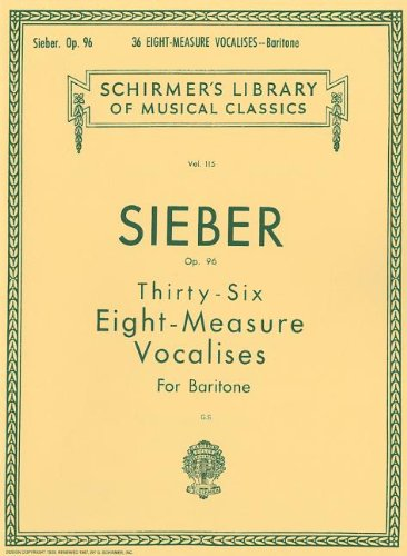 36 Eight-Measure Vocalises for Baritone, Op. 96 (36 Sieber Measure Eight)