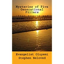 Mysteries of Five Generational Pillars: (That begins and ends the world) (Deliverance Book 5)
