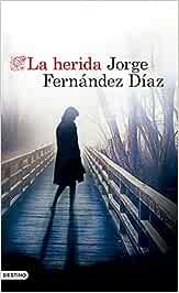 La herida (Áncora & Delfin): Amazon.es: Fernández Díaz, Jorge: Libros