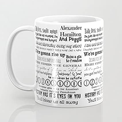 956a753e7 Amazon.com: Hamilton quotes - Coffee Mug, Tea Cup, Funny, Quote, Gift Idea  for Him or Her, Women and Mother, Father's Day, Sister, Brother,  Girlfriend, ...