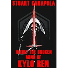 Inside The Broken Mind Of Kylo Ren (Star Wars Wavelength Book 10)