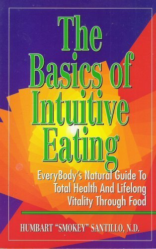 The Basics of Intuitive Eating; Everybody's Natural Guide to Total Health and Lifelong Vitality Through Food (Vitality Supplement Basic)