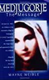 Medjugorje the Message, Wayne Weible, 155725009X