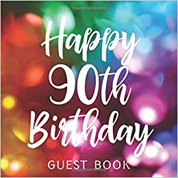 Happy 90th Birthday Guest Book Celebration Keepsake With Room For Messages From Party Guests Printable Remedy 9781795306805 Amazon Books