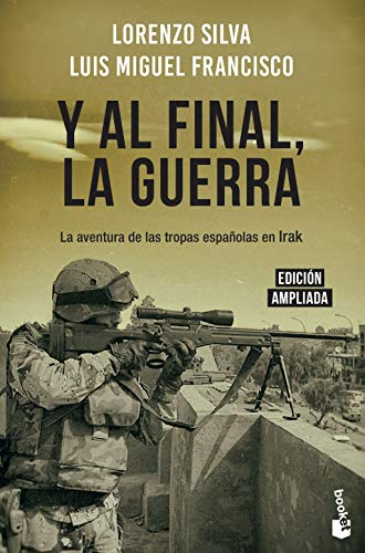Y al final, la guerra: La aventura de las tropas españolas en Irak: 2 (Divulgación) por Lorenzo Silva