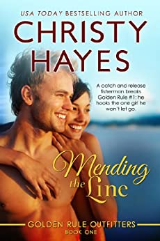 Mending the Line (Golden Rule Outfitters Book 1) by [Hayes, Christy]