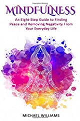 Mindfulness: An Eight-Step Guide to Finding Peace and Removing Negativity From Your Everyday Life (Mindfulness, Mindfulness For Beginners, Meditation, Buddhism, Zen) Paperback
