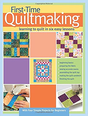 First-Time Quiltmaking: Learning to Quilt in Six Easy Lessons - First Quilt Book