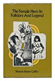 The Female Hero in Folklore and Legend, Tristam P. Coffin, 0816492638