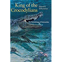 King of the Crocodylians: The Paleobiology of Deinosuchus