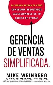 Gerencia de ventas. Simplificada.: La verdad acerca de cómo conseguir resultados excepcionales de tu equipo de ventas (Spanish Edition) by [Weinberg, Mike]