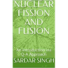 NUCLEAR FISSION AND FUSION: An Introduction via Q-A Approach