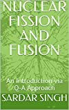 NUCLEAR FISSION AND FUSION: An Introduction via Q-A Approach (English Edition)