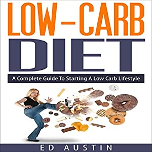 Low-Carb Diet: A Complete Guide to Starting a Low Carb Lifestyle with Recipes & Meal Planning Audiobook