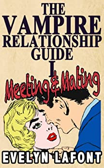 The Vampire Relationship Guide, Volume 1: Meeting and Mating by [Lafont, Evelyn]