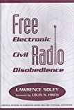 img - for Free Radio: Electronic Civil Disobedience (Critical Studies in Communication and in the Cultural Industries) book / textbook / text book