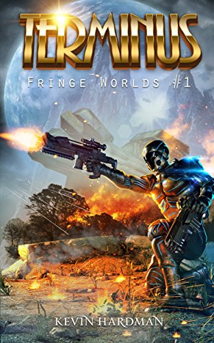 A highly decorated retired marine gets a chance to go against the aliens who killed his previous team in TERMINUS (Fringe Worlds #1) by Kevin Hardman
