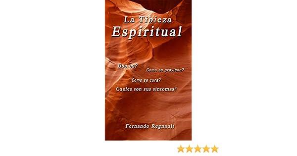 La Tibieza Espiritual (Spanish Edition) - Kindle edition by Fernando Regnault. Religion & Spirituality Kindle eBooks @ Amazon.com.
