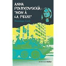 ANNA POLITKOVSKAÏA : NON À LA PEUR !