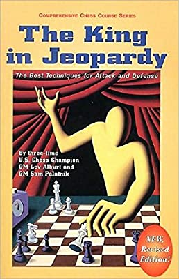 The King in Jeopardy: The Best Techniques for Attack and Defense (Comprehensive Chess Course Series)