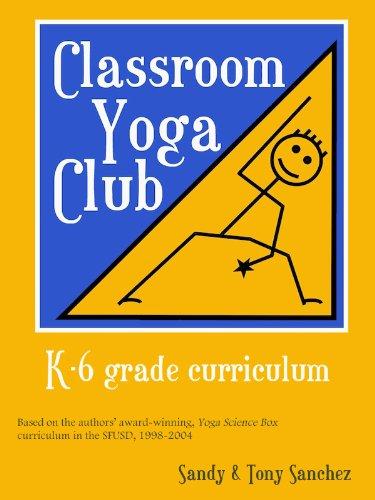 Classroom Yoga Club. K-6 grade curriculum