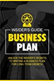 Business Plan: Unlock the Insider's Secrets to Writing a Business Plan for Long-Term Growth