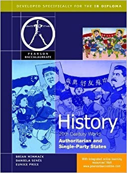 Book Pearson Baccalaureate: History: C20th World - Authoritarian and Single Party States for the IB Diploma (Pearson International Baccalaureate Diploma: International Editions) 1st (first) Edition by Mimmack, Brian, Price, Eunice, Senes, Daniela publishe