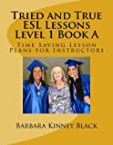 Tried and True ESL Lessons Level 1 Book A: Time Saving Lesson Plans for Instructors