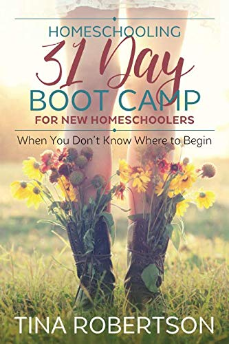 (Homeschooling 31 Day Boot Camp for New Homeschoolers: When You Don't Know Where to Begin)
