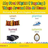 My First Filipino (Tagalog) Things Around Me at Home Picture Book with English Translations: Bilingual Early Learning…