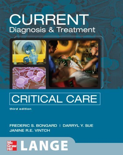 By Frederic Bongard, Darryl Sue, Janine Vintch: CURRENT Diagnosis and Treatment Critical Care, Third Edition (LANGE CURRENT Series) Third (3rd) Edition PDF