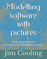 Modelling software with pictures: Practical UML diagramming for real-time systems Front Cover