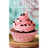 101 Things to Teach Your Kids This Year