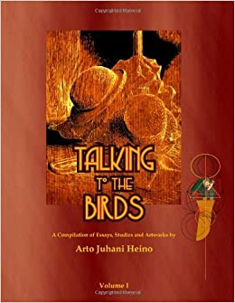 Talking to the Birds: A Compilation of Essays, Studies and Artwork: 1 by Mr Arto Juhani Heino (15-Nov-2013)